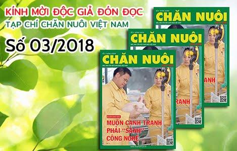 """Đón đọc Tạp chí Chăn nuôi Việt Nam số tháng 3/2018: Muốn cạnh tranh phải """"sành"""" công nghệ"""