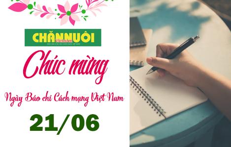 Tạp chí Chăn nuôi Việt Nam: Chúc mừng ngày Báo chí Cách mạng Việt Nam 21/6